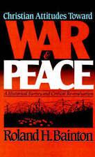 Christian Attitudes Toward War and Peace: A Historical Survey and Critical Re-Ev