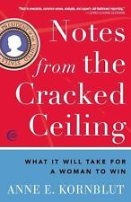Notes from the Cracked Ceiling : What It Will Take for a Woman to Win by Anne...