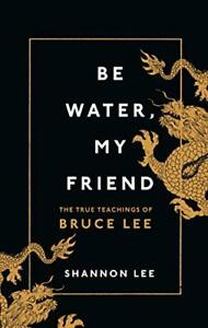 Be Water, My Friend: The True Teachings of Bruce Lee by Lee, Shannon, NEW Book,
