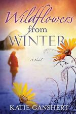 Wildflowers from Winter : A Novel by Katie Ganshert (2012, Paperback)