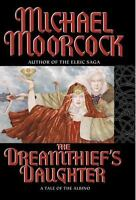The Dreamthief's Daughter : A Tale of the Albino by Michael Moorcock (2001,...