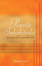 Poes�a Inhabitada : Poemas Del Segundo Aire by Baldra Torres (2013, Hardcover)