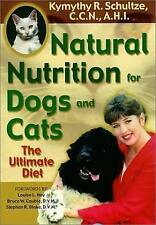 NEW Natural Nutrition for Dogs and Cats: The Ultimate Diet by Kymythy Schultze