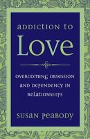 Addiction To Love: Overcoming Obsession and Depen... by Peabody, Susan Paperback
