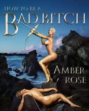 How to Be a Bad Bitch - LikeNew - Rose, Amber - Hardcover