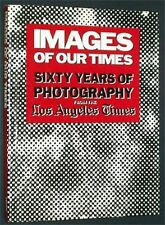 Images of Our Times : Sixty Years of Photography from the Los Angeles Times...