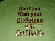 DONT YOU WISH YOUR GIRL FRIEND WAS HOT LIKE ME T-SHIRT green s/s adult l awesome
