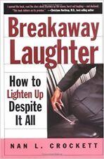 Breakaway Laughter : How to Lighten up--Despite It All  New