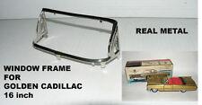 CADILLAC 16 inch WINDOW FRAME  '' GOLDEN CADILAC '' REAL METAL