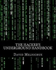 The Hacker's Underground Handbook : Learn How to Hack and What It Takes to...