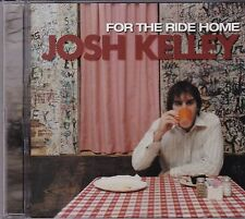 JOSH KELLEY - FOR THE RIDE HOME - CD
