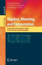 Lecture Notes in Computer Science: Algebra, Meaning, and Computation : Essays...