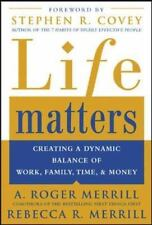 Life Matters: Creating a Dynamic ... by A. Roger Merrill and Rebecca R. Merrill