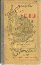 JEAN FELBER - HISTOIRE D'UNE FAMILLE ALSACIENNE - LECTURES COURANTES A. CHALAMET