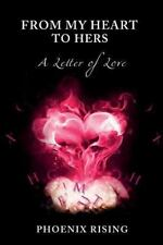 From My Heart to Hers : A Letter of Love by Phoenix Rising (2015, Paperback)