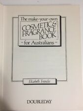 The Make Your Own Cosmetic and Fragrance Book for Australians by E Francke HC