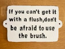 Toilet Sign Funny Humorous Quote 'If You Can't Get It With A Flush' Cast Iron