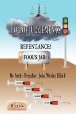 Log of Judgments by Arch-Preacher John Wesley Ellis I. (2008, Paperback)