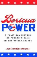 Boricua Power: A Political History of Puerto Ricans in the United States: By ...