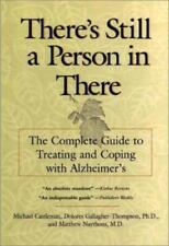 Theres Still A Person in There : The Complete Guide to Treating and Coping...