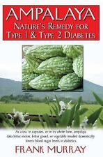 Ampalaya: Nature's Remedy for Type 1 & Type 2 Diabetes: By Frank Murray