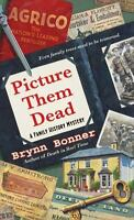 Picture Them Dead (A Family History Mystery) by Bonner, Brynn