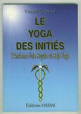 Le yoga des initiés l'ancienne voie royale Vincent Derkaoui voir sommaire livre