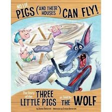 No Lie, Pigs (and Their Houses) CAN Fly!: The Story of the Three Little Pigs as