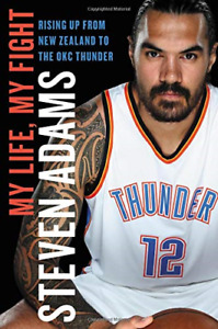 My Life, My Fight: Rising Up from New Zealand to the Okc Thunder, Adams, Steven,