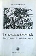 E. DE CONCILIIS LA REDENZIONE INEFFETTUALE WALTER BENJAMIN E MESSIANISMO MODERNO