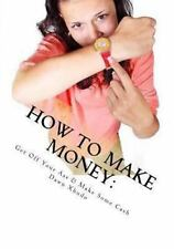 How to Make Money: Get off Your Ass and Make Some Cash by Dawn Xhudo (2012,...