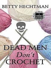 Hechtman, Betty, Dead Men Don't Crochet (Wheeler Cozy Mystery), Very Good Book