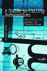 A Guide to Utility Automation: Amr, Scada, and: it Systems for Electric Power