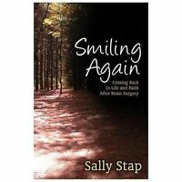 Smiling Again: Coming Back to Life and Faith After Brain Surgery by Stap, Sally