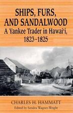 Ships, Furs, and Sandalwood: A Yankee Trader in Hawai'I, 1823-1825: By Charle...