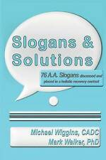 Slogans & Solutions: 76 A.A. Slogans Discussed and Placed in a Holistic Recovery