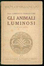 PIERANTONI UMBERO GLI ANIMALI LUMINOSI SONZOGNO 1922 SEZIONE SCIENTIFICA