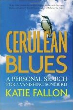 Cerulean Blues: A Personal Search for a Vanishing Songbird by Katie Fallon...
