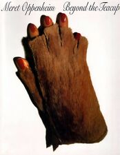 MERET OPPENHEIM - Beyond the Teacup - 1996 Museum Retrospective Catalog