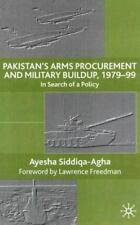Pakistan's Arms Procurement and Military Build-Up, 1979-99 : In Search of a...