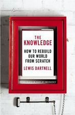 The Knowledge: How to Rebuild Our World from Scratch by Dartnell, Lewis