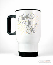 Treat Yo Self Travel Coffee Mug - Stainless Steel Parks Recreation Funny Cup