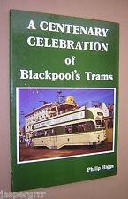A CENTENARY CELEBRATION OF BLACKPOOL'S TRAMS. PHILIP HIGGS. 1985. 1st ED. HB