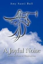 A Joyful Noise : Poems of Praise and Thanksgiving by Amy Santi Bull (2013,...