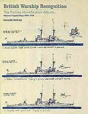 British Warship Recognition: The Perkins Identification Albums: Volume I:...