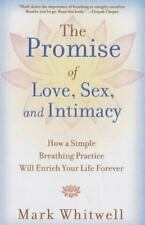 The Promise of Love, Sex, and Intimacy: How a Simple Breathing Practice Will Enr