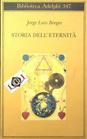 STORIA DEL'ETERNITA' Jorge Luis Borges edizioni Adelphi 1997