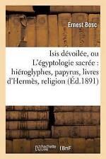 Isis dévoilée, ou L'égyptologie sacrée: hiéroglyphes, papyrus, livres d'Hermès,