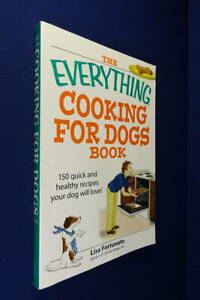 THE EVERYTHING COOKING FOR DOGS BOOK Lisa Fortunato DOG FOOD COOKBOOK 150 RECIPE
