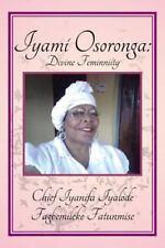 Iyami Osoronga : Divine Femininity by Chief Fagbemileke Fatunmise (2013,...
